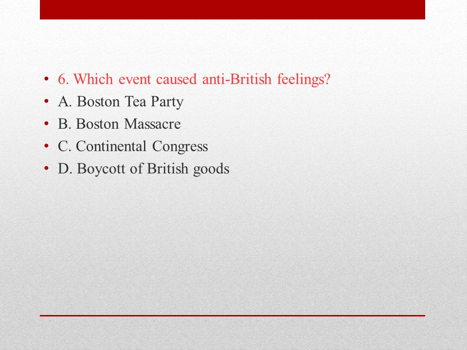 6. Which event caused anti-British feelings