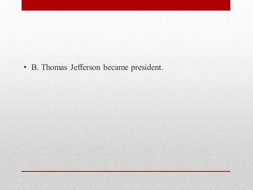 B. Thomas Jefferson became president.
