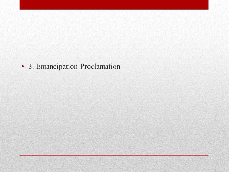 3. Emancipation Proclamation