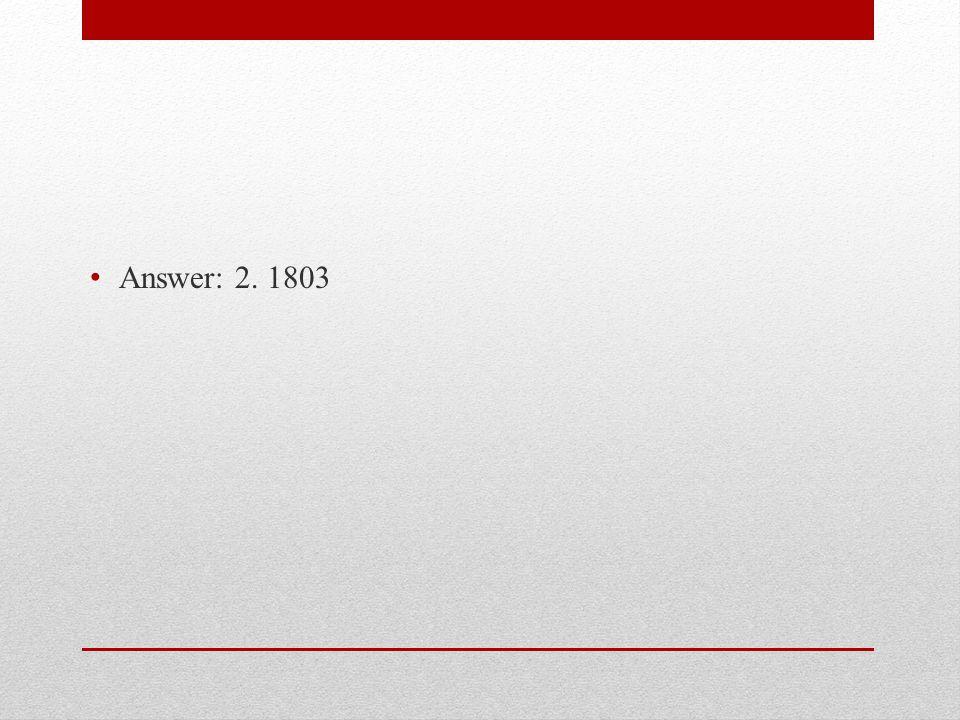 Answer: 2. 1803