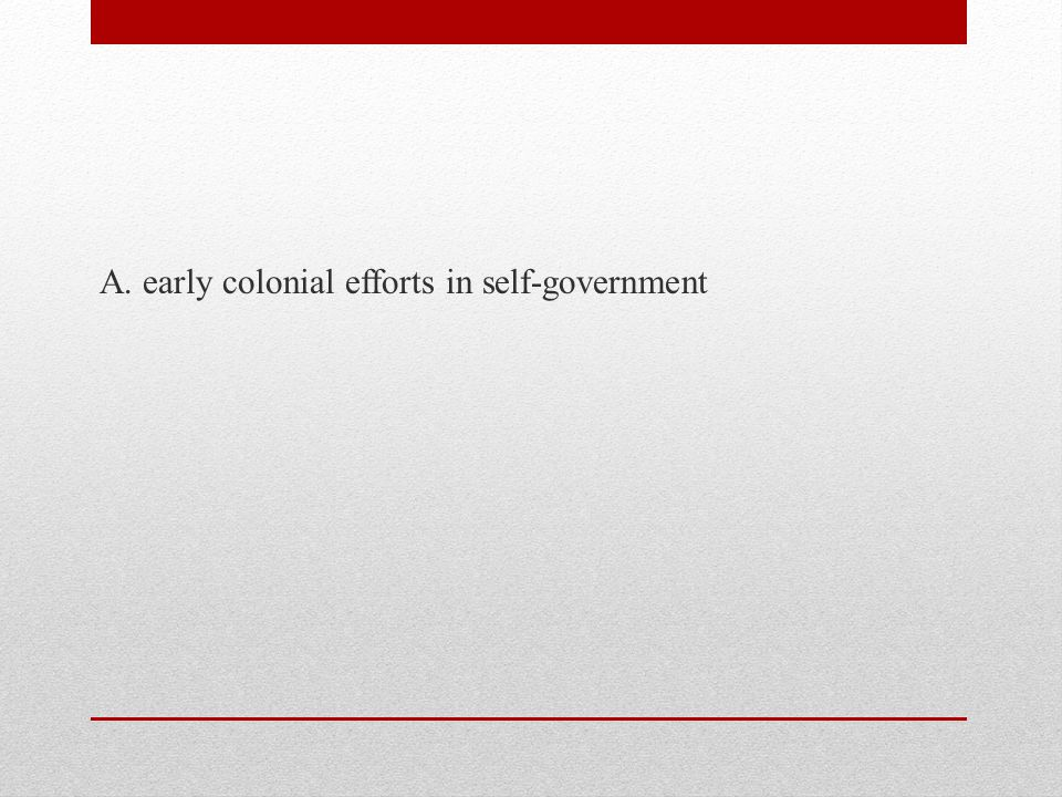 A. early colonial efforts in self-government
