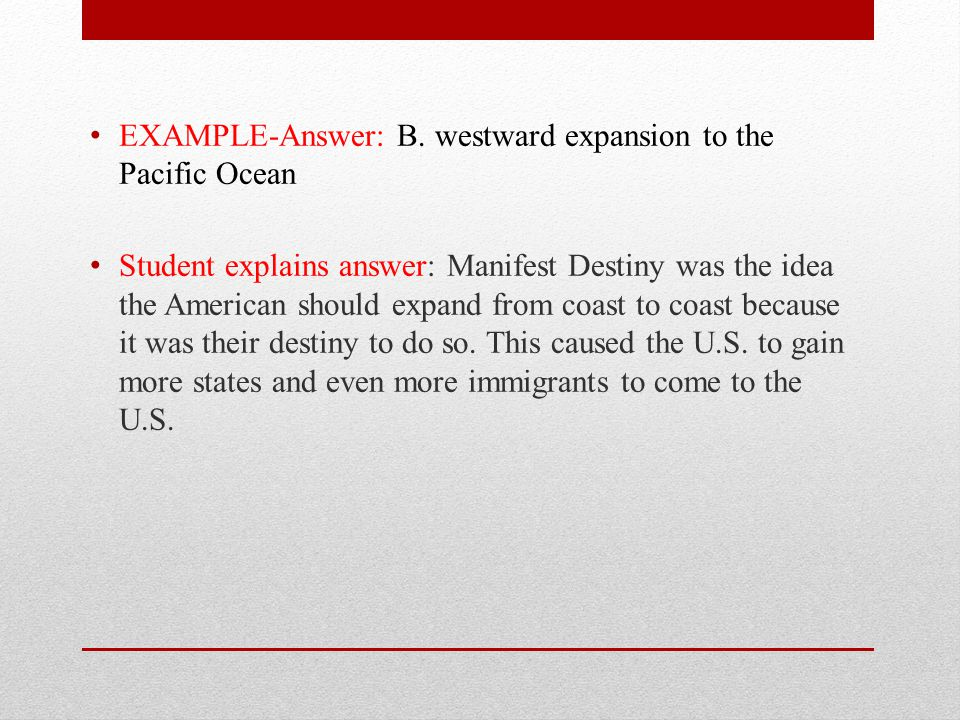 EXAMPLE-Answer: B. westward expansion to the Pacific Ocean