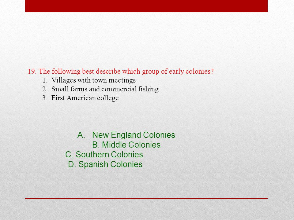 New England Colonies B. Middle Colonies C. Southern Colonies
