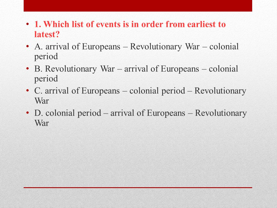 1. Which list of events is in order from earliest to latest