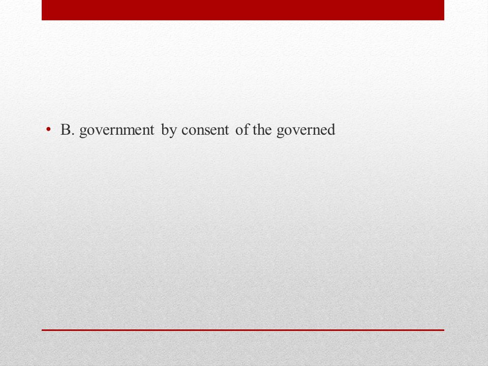 B. government by consent of the governed