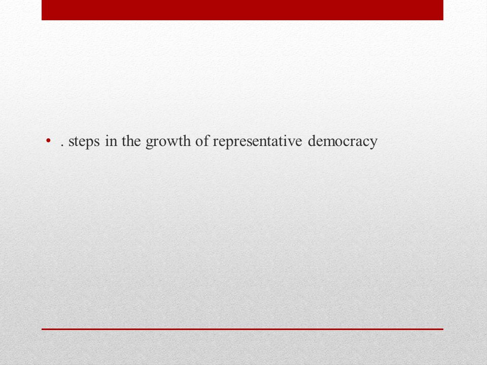 . steps in the growth of representative democracy