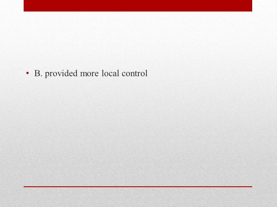 B. provided more local control