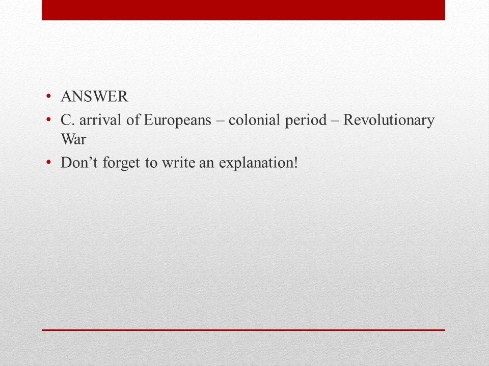ANSWER C. arrival of Europeans – colonial period – Revolutionary War.
