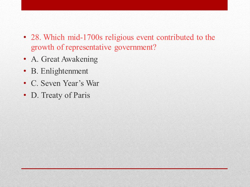 28. Which mid-1700s religious event contributed to the growth of representative government