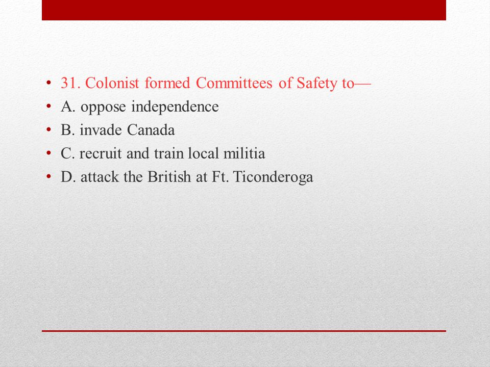 31. Colonist formed Committees of Safety to—