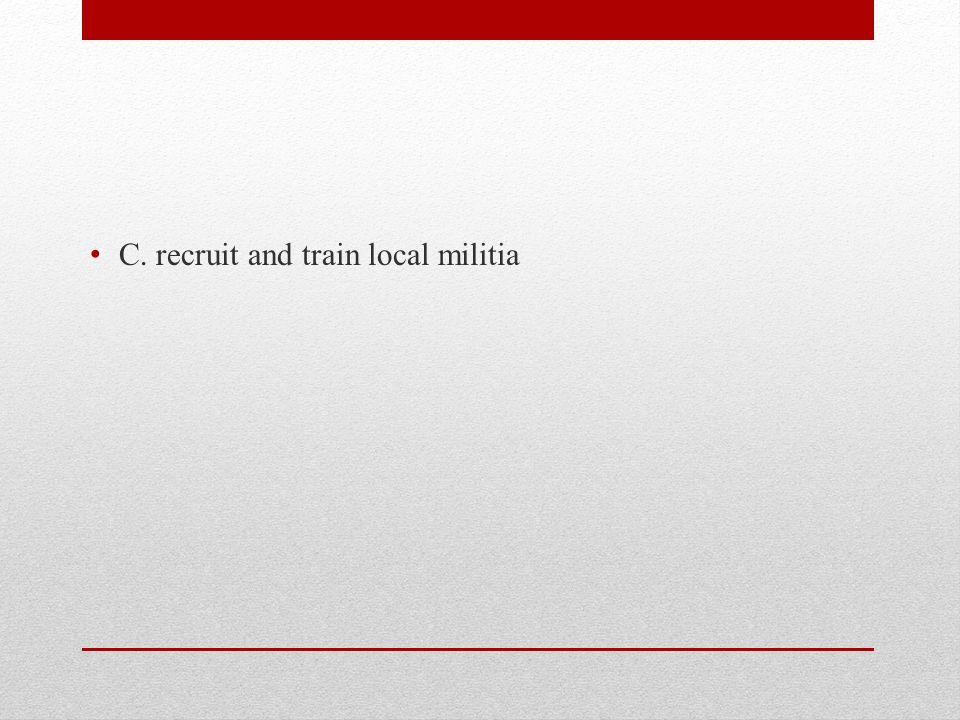 C. recruit and train local militia