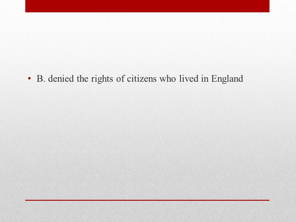 B. denied the rights of citizens who lived in England