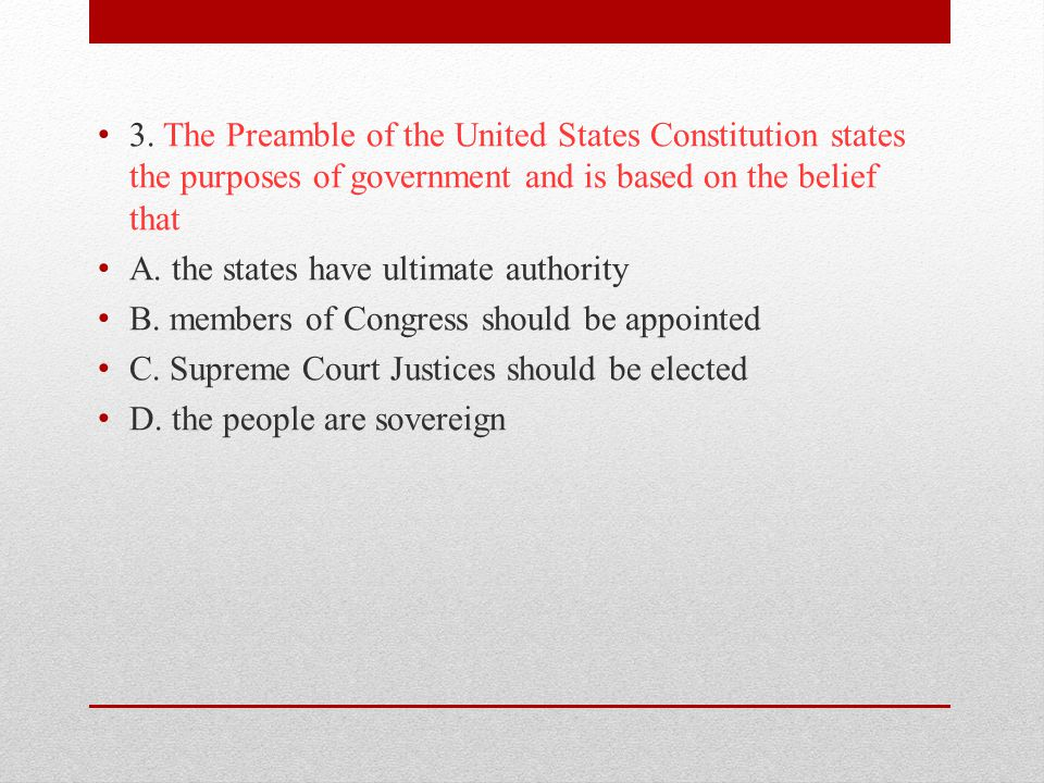 3. The Preamble of the United States Constitution states the purposes of government and is based on the belief that