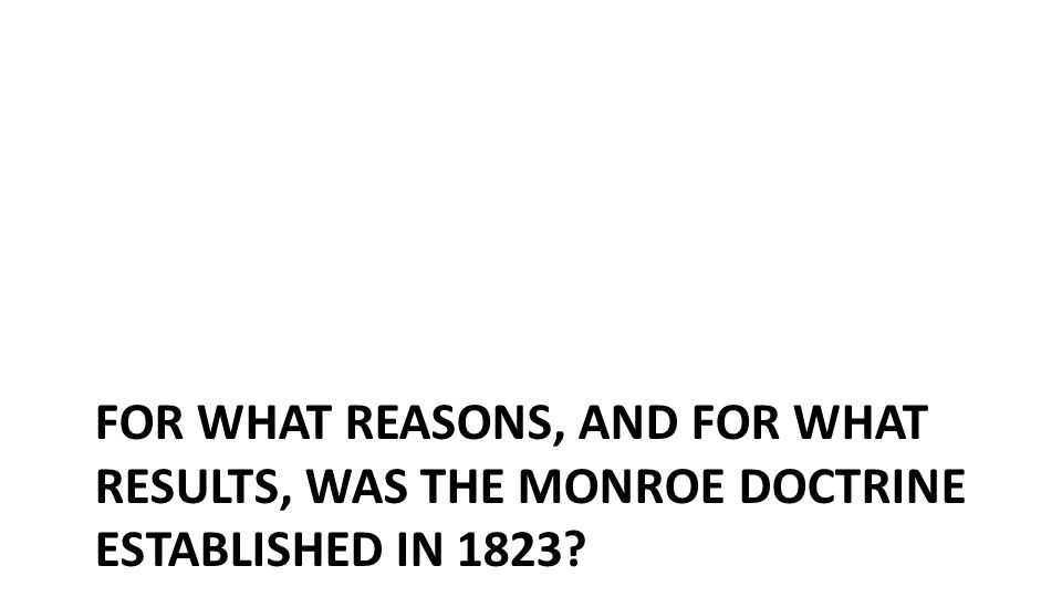 For what reasons, and for what results, was the Monroe doctrine established in 1823