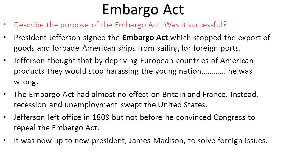 Embargo Act Describe the purpose of the Embargo Act. Was it successful