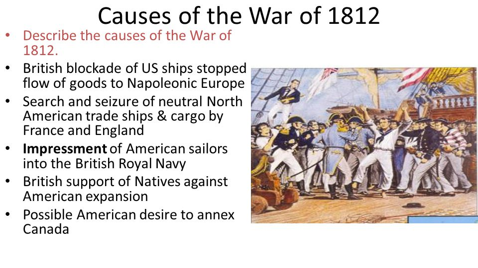 Causes of the War of 1812 Describe the causes of the War of 1812.