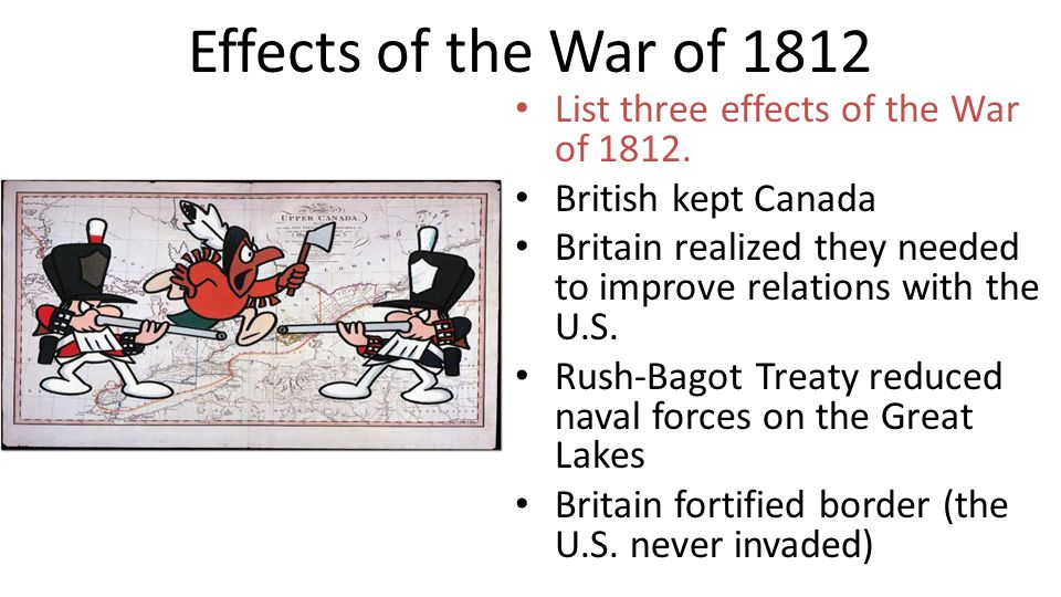 Effects of the War of 1812 List three effects of the War of 1812.