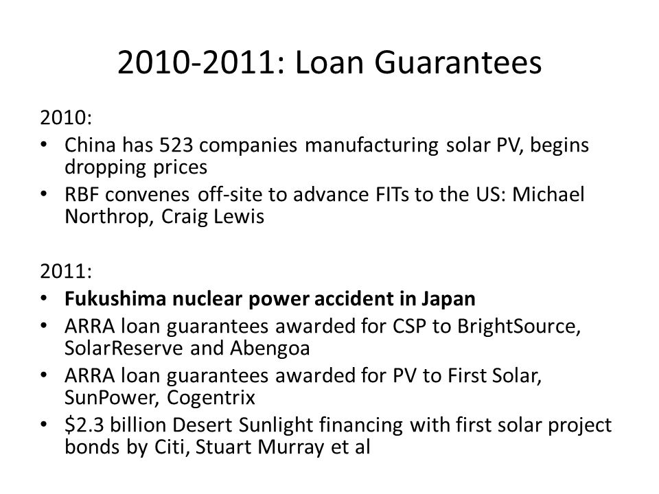 2010-2011: Loan Guarantees 2010: China has 523 companies manufacturing solar PV, begins dropping prices.