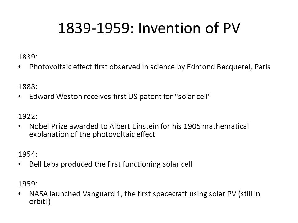 1839-1959: Invention of PV 1839: Photovoltaic effect first observed in science by Edmond Becquerel, Paris.