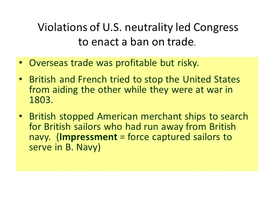 Violations of U.S. neutrality led Congress to enact a ban on trade.