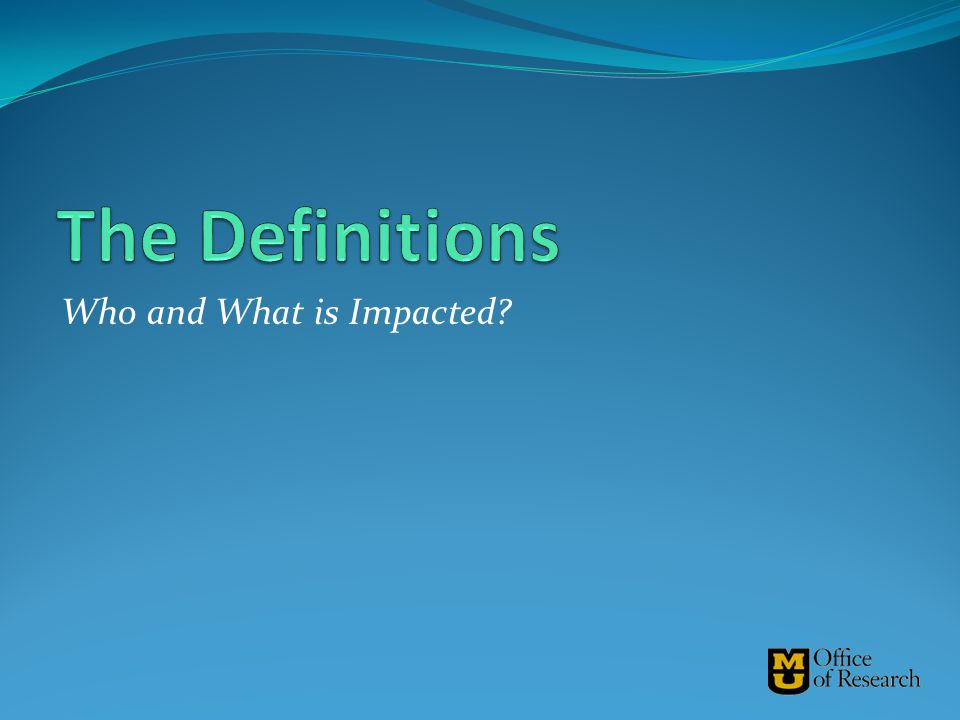 The Definitions Who and What is Impacted