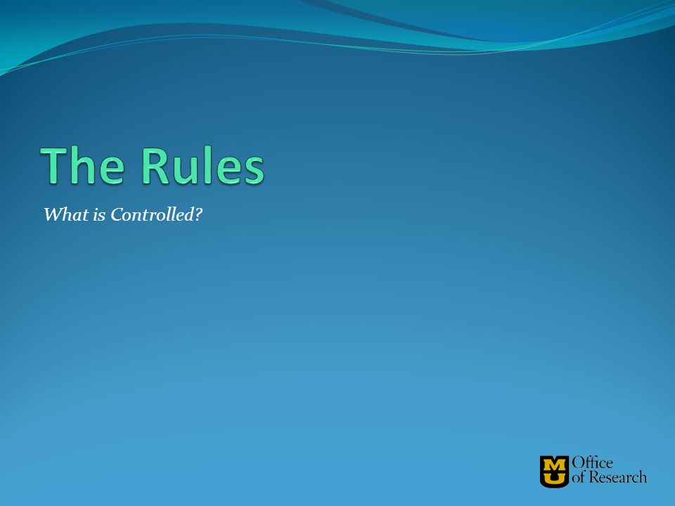 The Rules What is Controlled