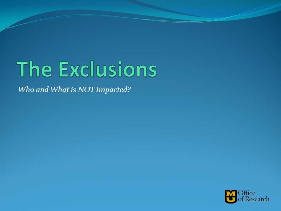 The Exclusions Who and What is NOT Impacted