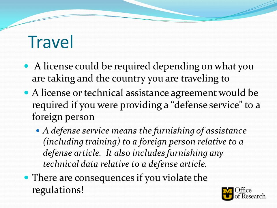 Travel A license could be required depending on what you are taking and the country you are traveling to.