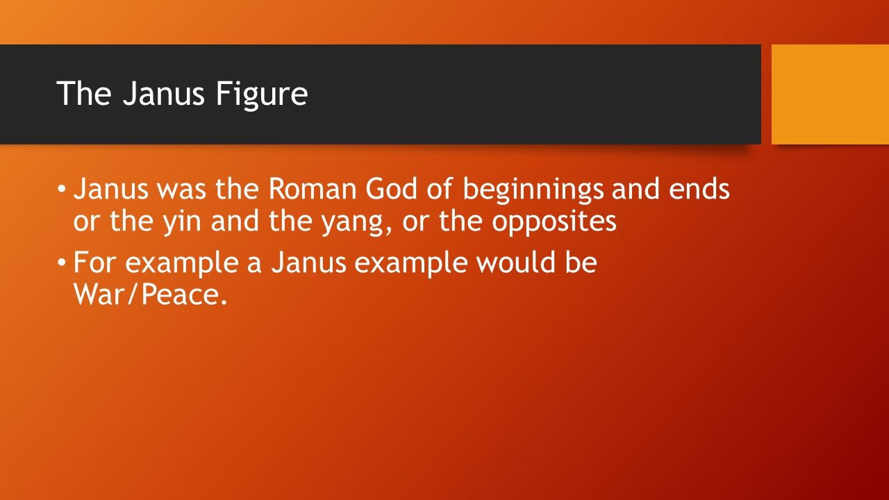 The Janus Figure Janus was the Roman God of beginnings and ends or the yin and the yang, or the opposites.