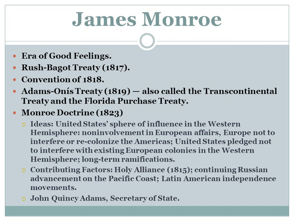 James Monroe Era of Good Feelings. Rush-Bagot Treaty (1817).