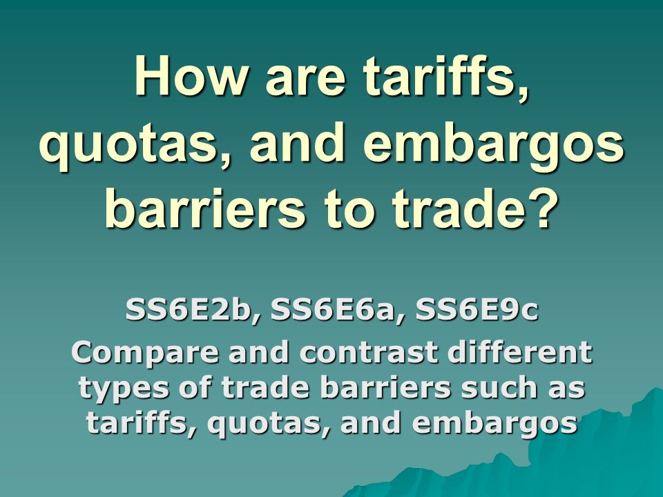 How are tariffs, quotas, and embargos barriers to trade