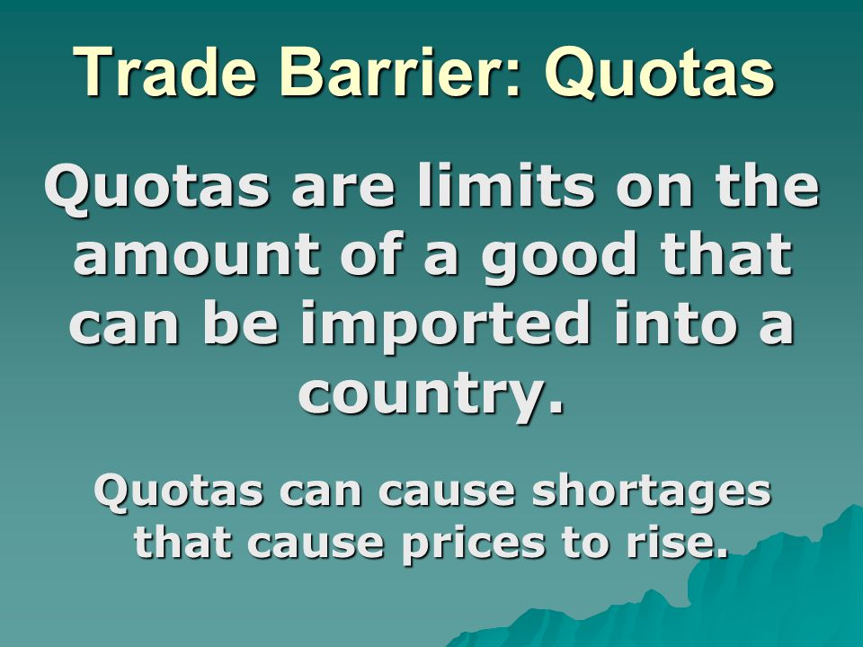 Quotas can cause shortages that cause prices to rise.