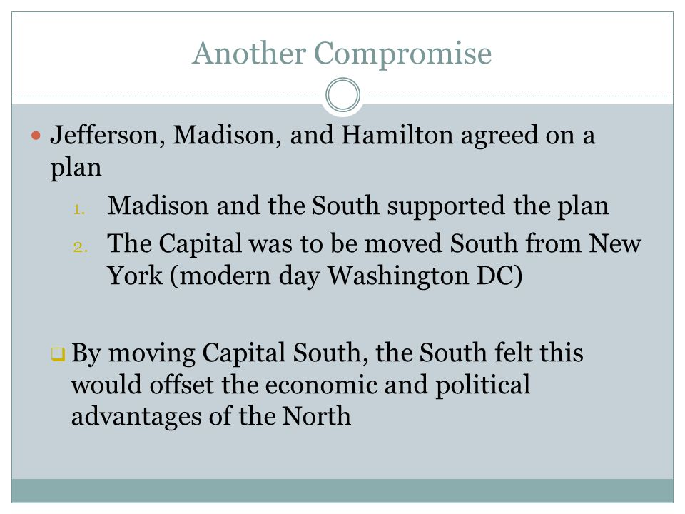 Another Compromise Jefferson, Madison, and Hamilton agreed on a plan