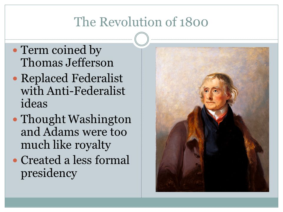 The Revolution of 1800 Term coined by Thomas Jefferson