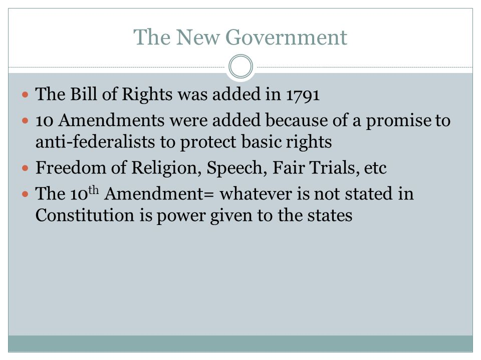 The New Government The Bill of Rights was added in 1791