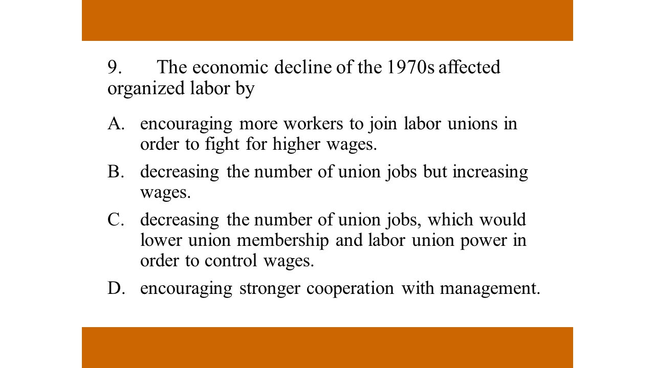 9. The economic decline of the 1970s affected organized labor by