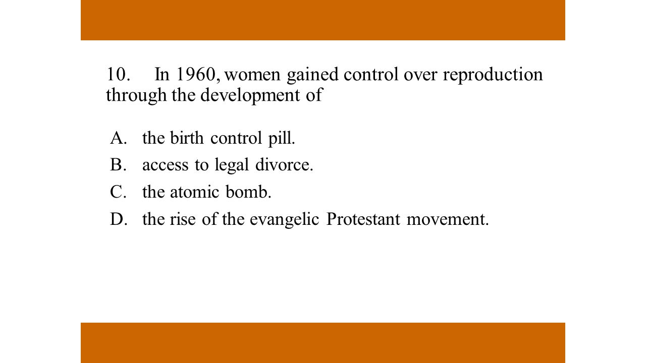 10. In 1960, women gained control over reproduction through the development of