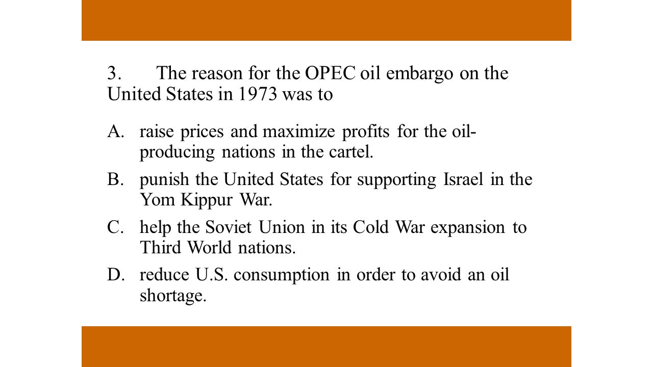 3. The reason for the OPEC oil embargo on the United States in 1973 was to