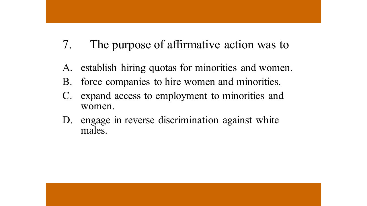 7. The purpose of affirmative action was to