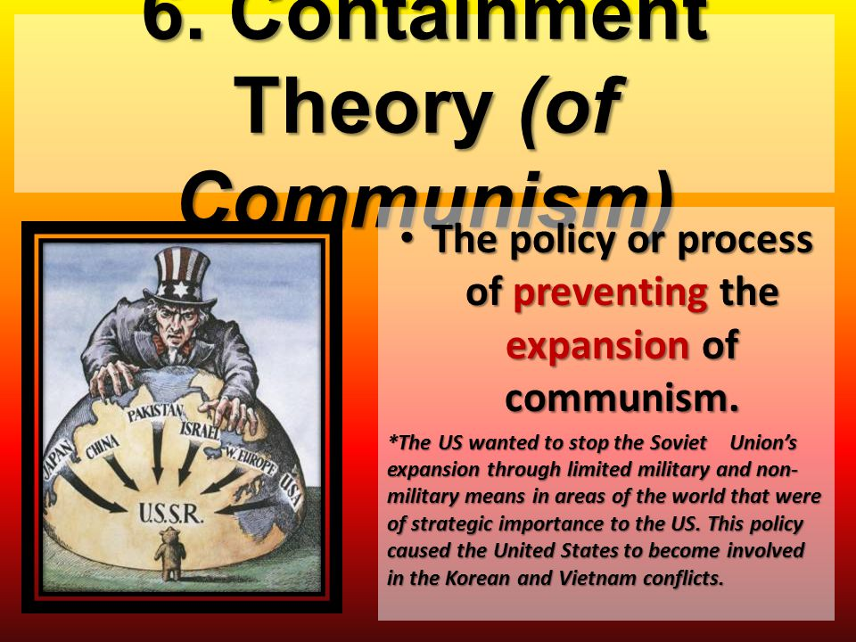 6. Containment Theory (of Communism)