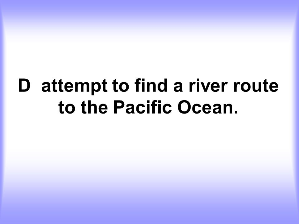 D attempt to find a river route to the Pacific Ocean.