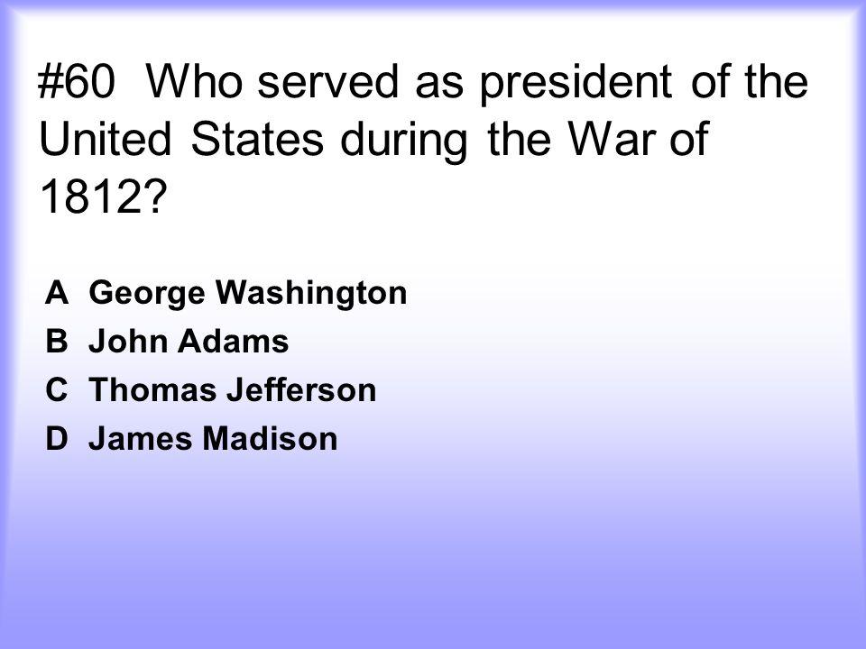 A George Washington B John Adams C Thomas Jefferson D James Madison