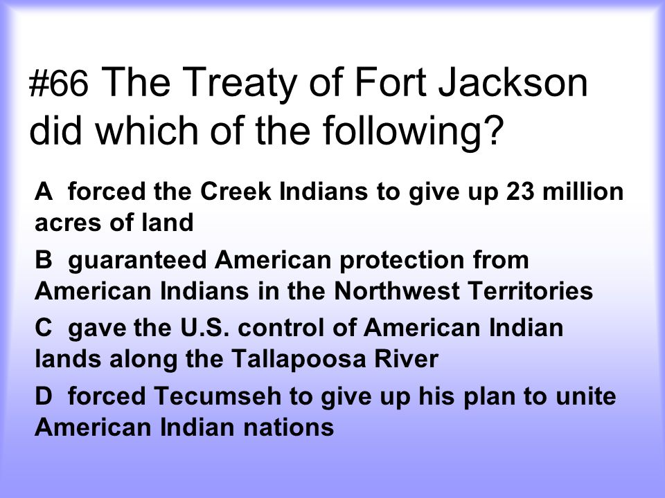 #66 The Treaty of Fort Jackson did which of the following