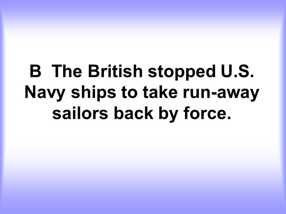 B The British stopped U. S