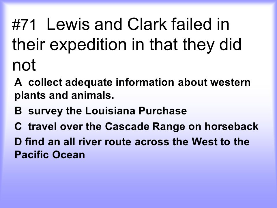 #71 Lewis and Clark failed in their expedition in that they did not