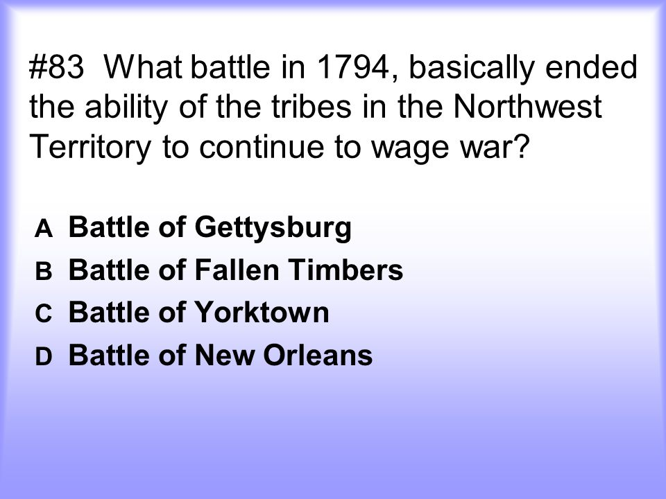 #83 What battle in 1794, basically ended the ability of the tribes in the Northwest Territory to continue to wage war