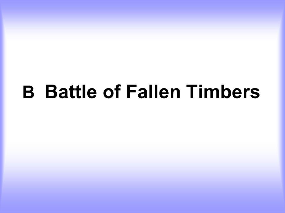 B Battle of Fallen Timbers