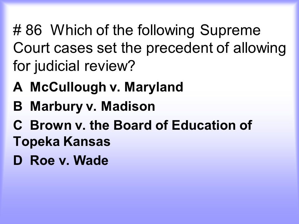 # 86 Which of the following Supreme Court cases set the precedent of allowing for judicial review