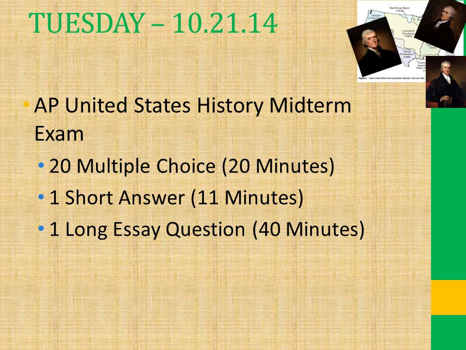 TUESDAY – 10.21.14 AP United States History Midterm Exam