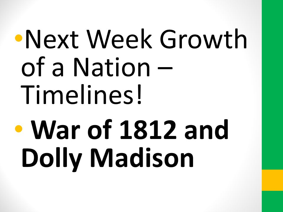 Next Week Growth of a Nation – Timelines!
